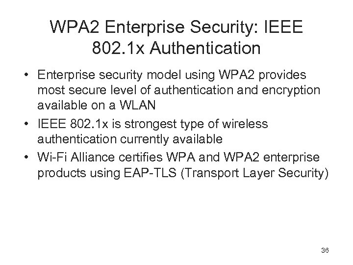 WPA 2 Enterprise Security: IEEE 802. 1 x Authentication • Enterprise security model using