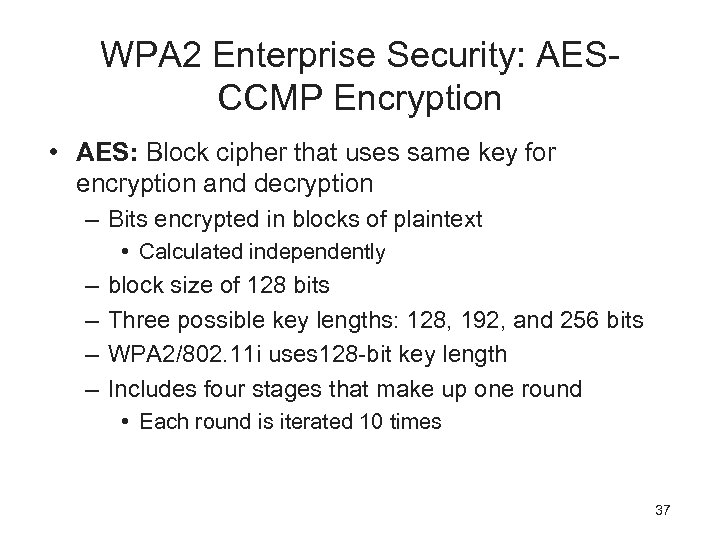 WPA 2 Enterprise Security: AESCCMP Encryption • AES: Block cipher that uses same key