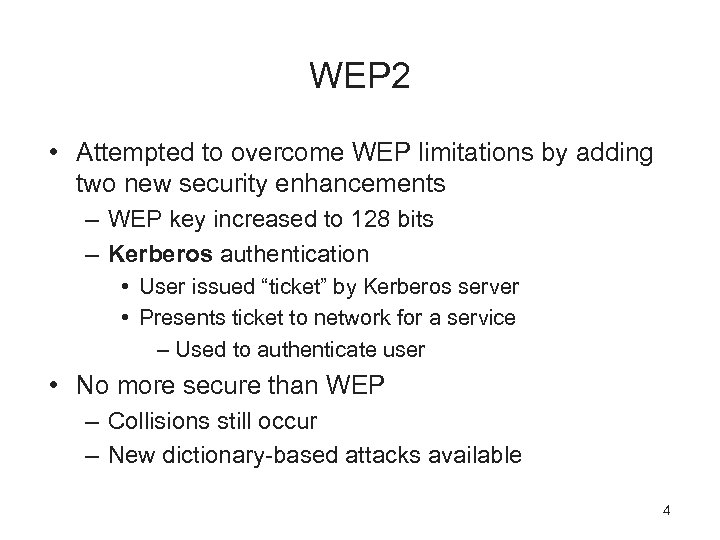 WEP 2 • Attempted to overcome WEP limitations by adding two new security enhancements