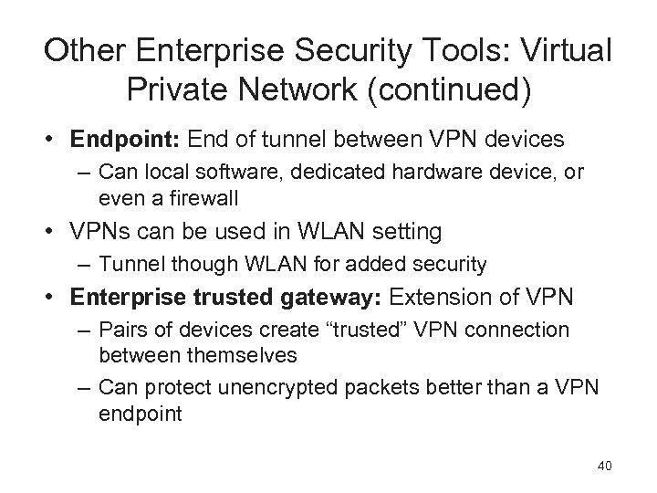 Other Enterprise Security Tools: Virtual Private Network (continued) • Endpoint: End of tunnel between