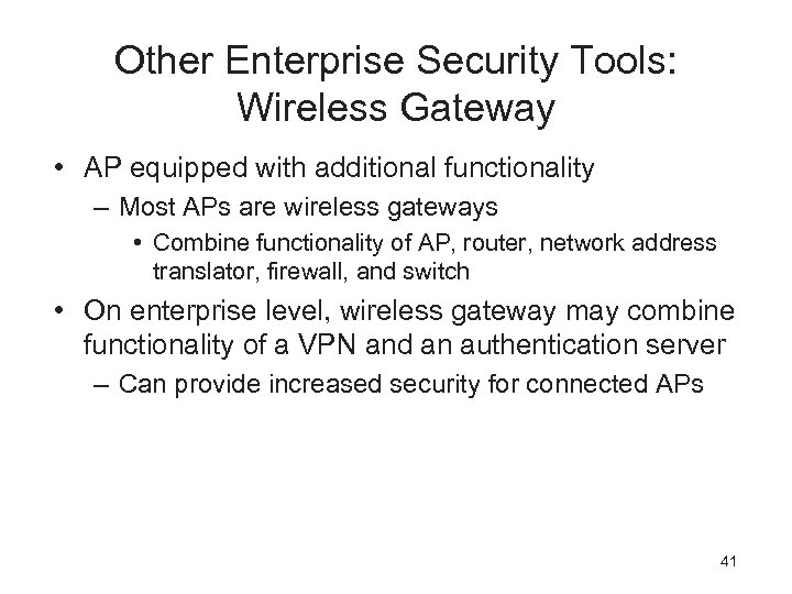 Other Enterprise Security Tools: Wireless Gateway • AP equipped with additional functionality – Most