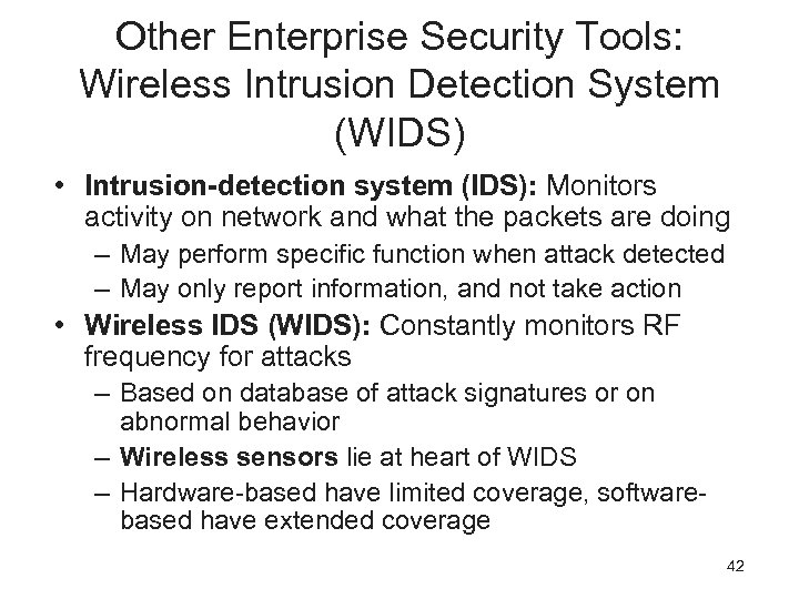 Other Enterprise Security Tools: Wireless Intrusion Detection System (WIDS) • Intrusion-detection system (IDS): Monitors