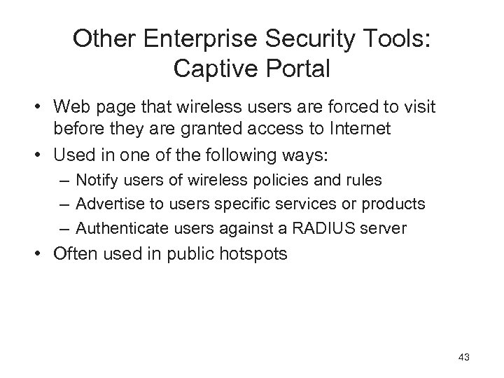 Other Enterprise Security Tools: Captive Portal • Web page that wireless users are forced