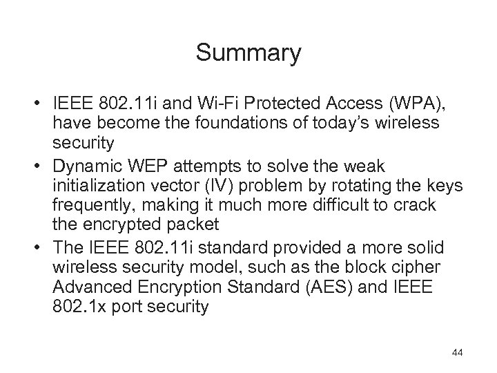 Summary • IEEE 802. 11 i and Wi-Fi Protected Access (WPA), have become the