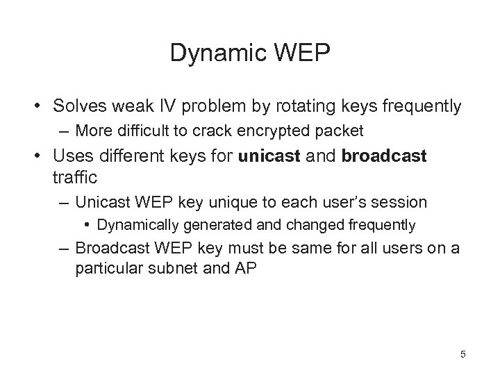 Dynamic WEP • Solves weak IV problem by rotating keys frequently – More difficult
