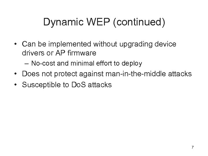 Dynamic WEP (continued) • Can be implemented without upgrading device drivers or AP firmware