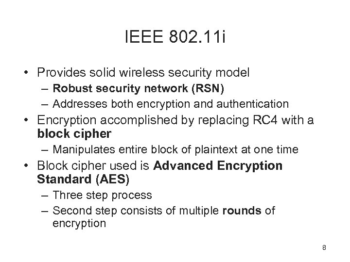 IEEE 802. 11 i • Provides solid wireless security model – Robust security network