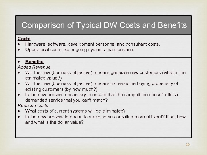 Comparison of Typical DW Costs and Benefits Costs Hardware, software, development personnel and consultant