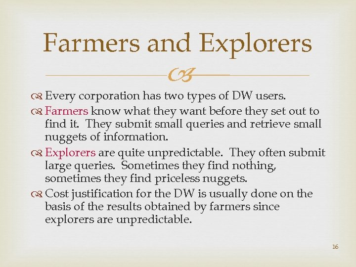 Farmers and Explorers Every corporation has two types of DW users. Farmers know what