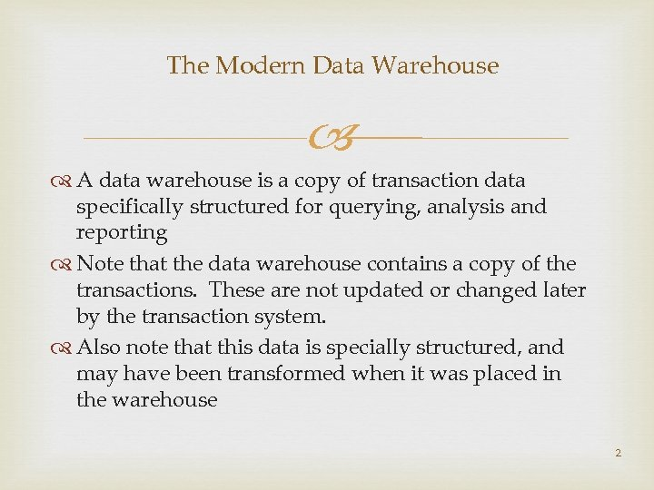 The Modern Data Warehouse A data warehouse is a copy of transaction data specifically