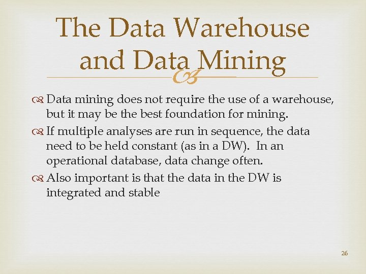 The Data Warehouse and Data Mining Data mining does not require the use of