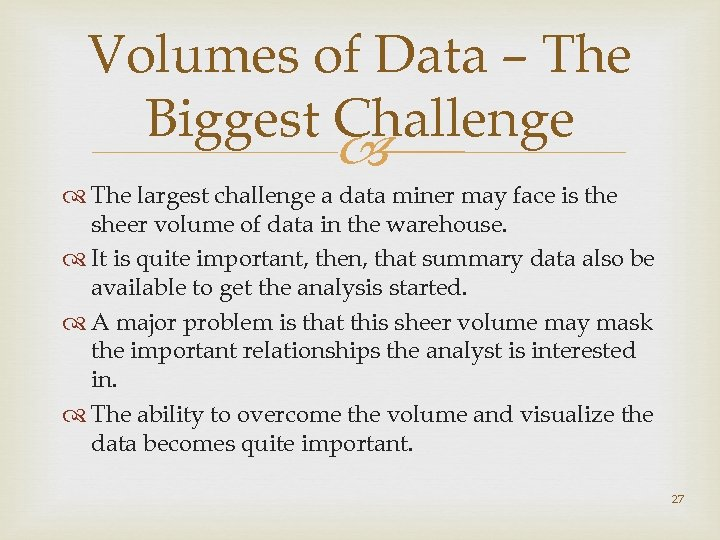 Volumes of Data – The Biggest Challenge The largest challenge a data miner may