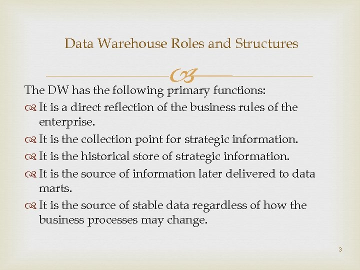Data Warehouse Roles and Structures functions: The DW has the following primary It is