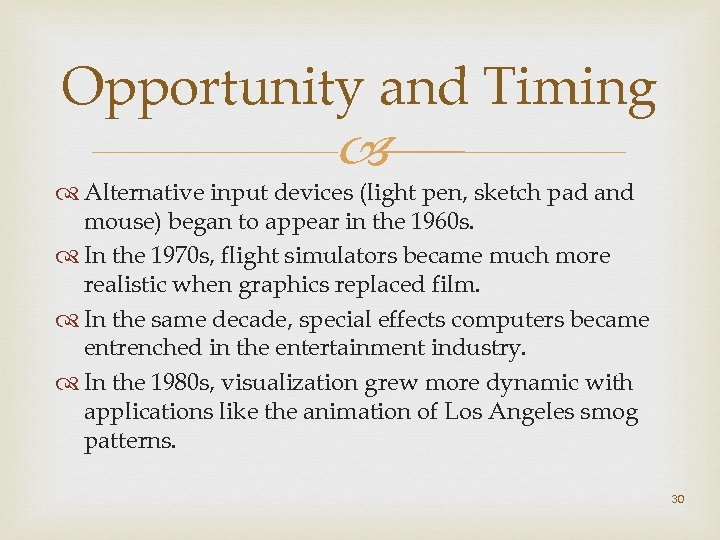 Opportunity and Timing Alternative input devices (light pen, sketch pad and mouse) began to