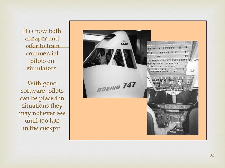 It is now both cheaper and safer to train commercial pilots on simulators. With