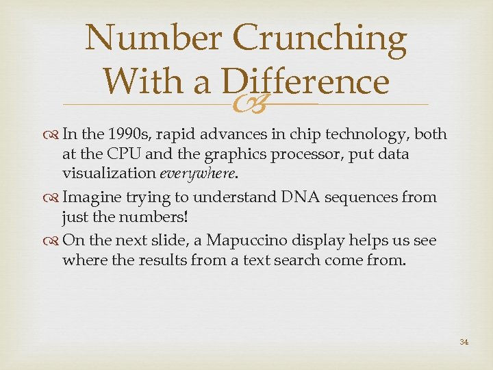 Number Crunching With a Difference In the 1990 s, rapid advances in chip technology,