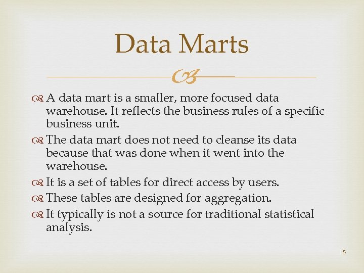 Data Marts A data mart is a smaller, more focused data warehouse. It reflects