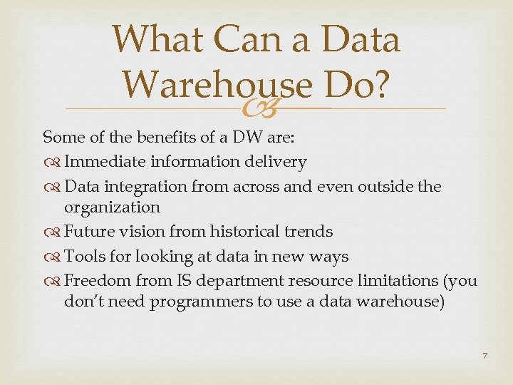 What Can a Data Warehouse Do? Some of the benefits of a DW are: