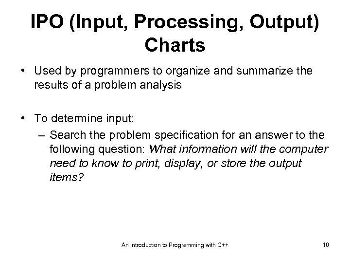 IPO (Input, Processing, Output) Charts • Used by programmers to organize and summarize the