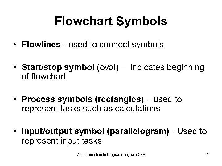 Flowchart Symbols • Flowlines - used to connect symbols • Start/stop symbol (oval) –