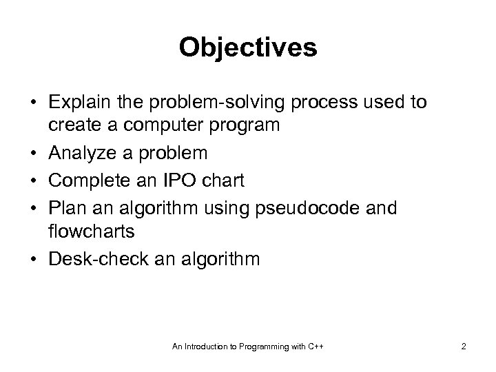 Objectives • Explain the problem-solving process used to create a computer program • Analyze