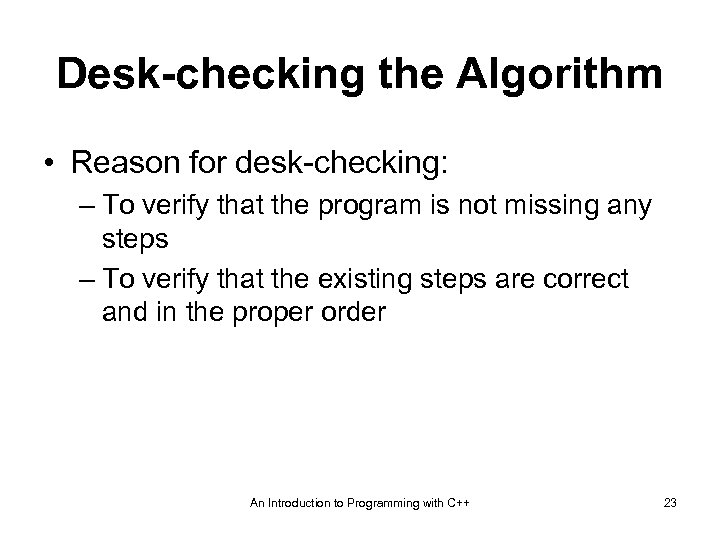 Desk-checking the Algorithm • Reason for desk-checking: – To verify that the program is