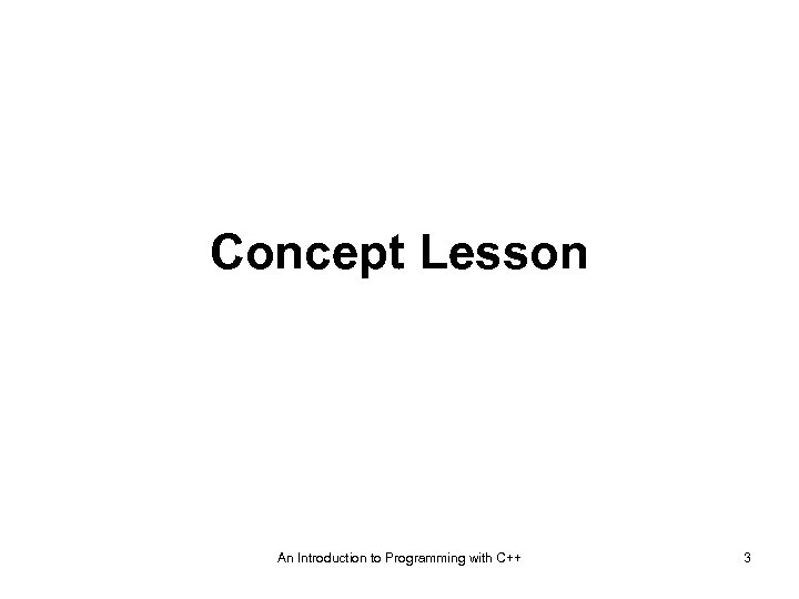 Concept Lesson An Introduction to Programming with C++ 3