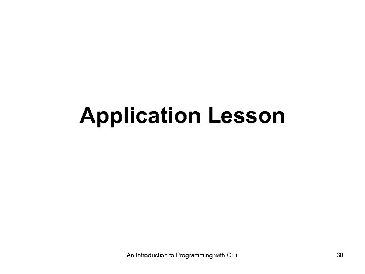 Application Lesson An Introduction to Programming with C++ 30