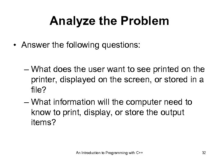 Analyze the Problem • Answer the following questions: – What does the user want