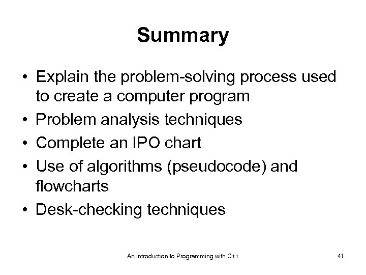 Summary • Explain the problem-solving process used to create a computer program • Problem