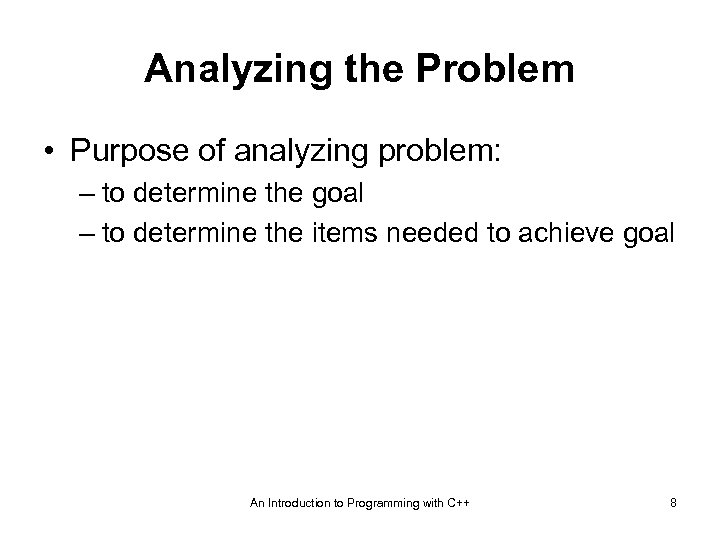 Analyzing the Problem • Purpose of analyzing problem: – to determine the goal –