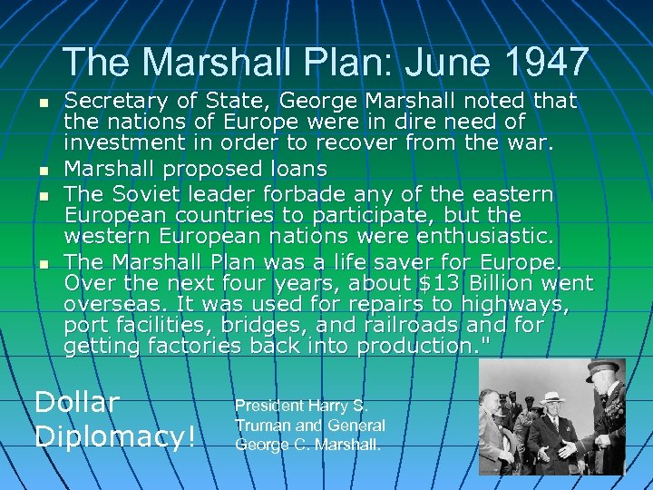 The Marshall Plan: June 1947 n n Secretary of State, George Marshall noted that