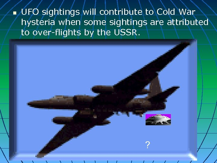 n n UFO sightings will contribute to Cold War hysteria when some sightings are