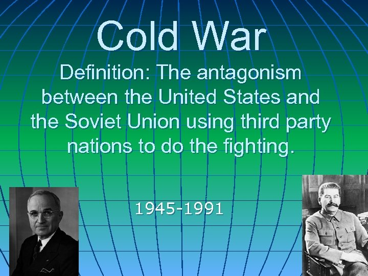 Cold War Definition: The antagonism between the United States and the Soviet Union using