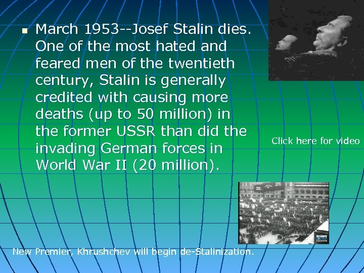 n March 1953 --Josef Stalin dies. One of the most hated and feared men