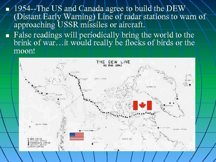 n n 1954 --The US and Canada agree to build the DEW (Distant Early