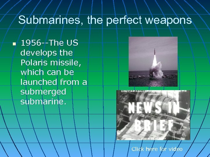 Submarines, the perfect weapons n 1956 --The US develops the Polaris missile, which can