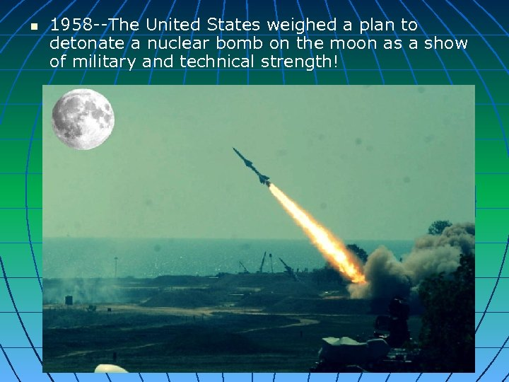 n 1958 --The United States weighed a plan to detonate a nuclear bomb on