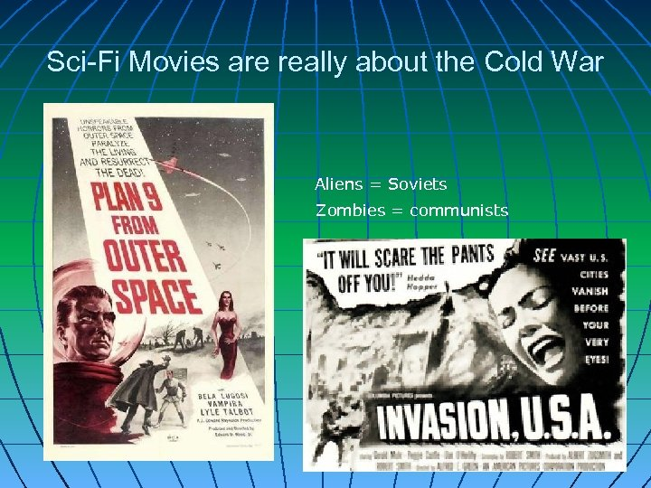 Sci-Fi Movies are really about the Cold War Aliens = Soviets Zombies = communists