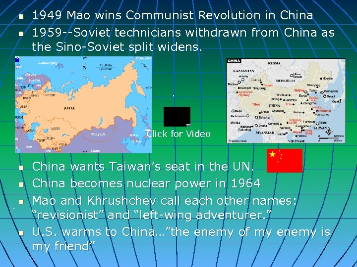 n n 1949 Mao wins Communist Revolution in China 1959 --Soviet technicians withdrawn from
