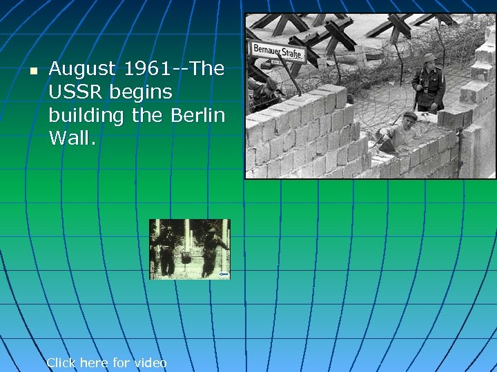 n August 1961 --The USSR begins building the Berlin Wall. Click here for video