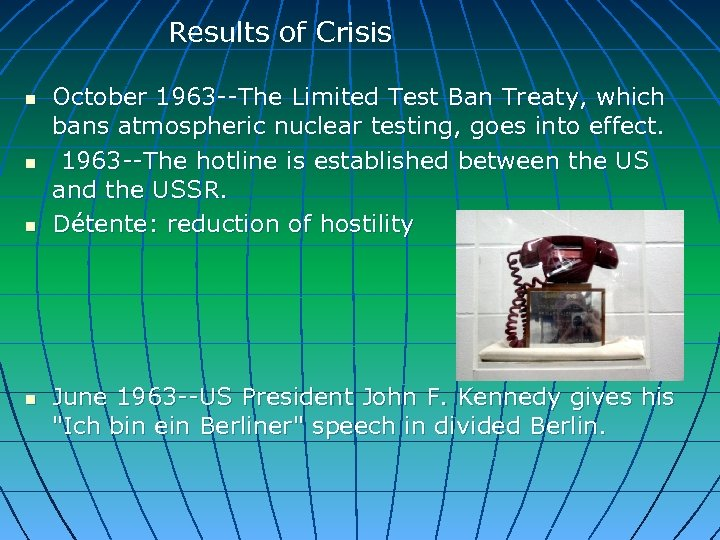 Results of Crisis n n October 1963 --The Limited Test Ban Treaty, which bans