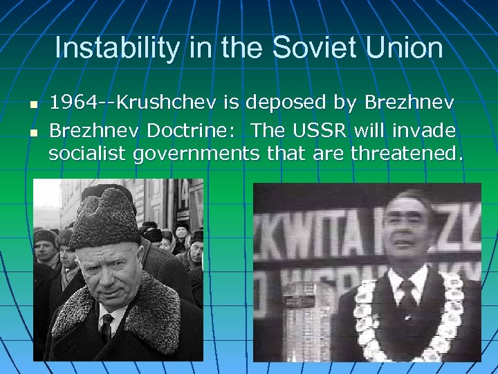 Instability in the Soviet Union n n 1964 --Krushchev is deposed by Brezhnev Doctrine: