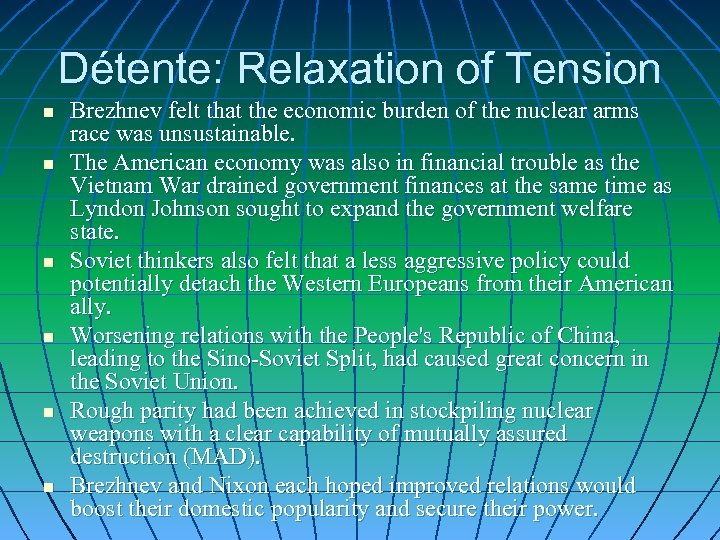 Détente: Relaxation of Tension n n n Brezhnev felt that the economic burden of