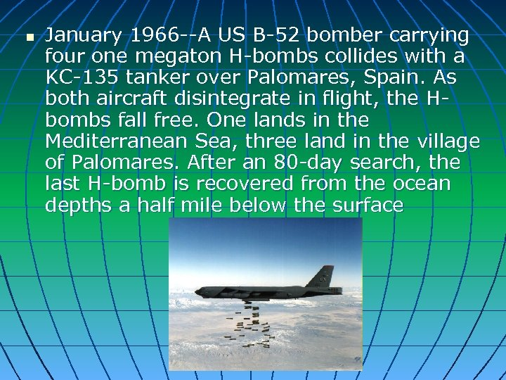 n January 1966 --A US B-52 bomber carrying four one megaton H-bombs collides with
