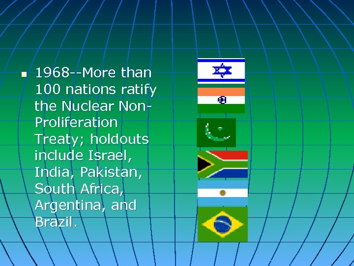 n 1968 --More than 100 nations ratify the Nuclear Non. Proliferation Treaty; holdouts include