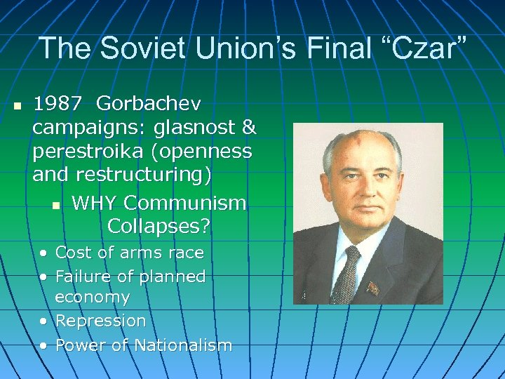 "The Soviet Union's Final ""Czar"" n 1987 Gorbachev campaigns: glasnost & perestroika (openness and"
