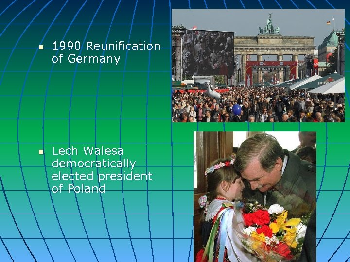 n n 1990 Reunification of Germany Lech Walesa democratically elected president of Poland