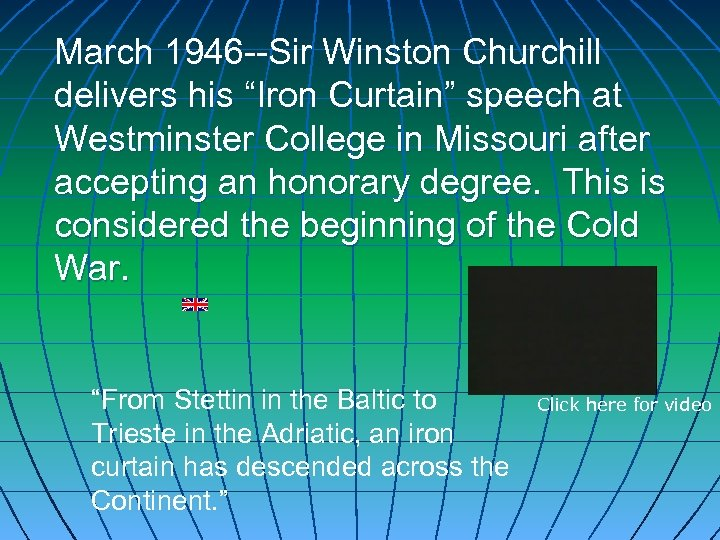 "March 1946 --Sir Winston Churchill delivers his ""Iron Curtain"" speech at Westminster College in"