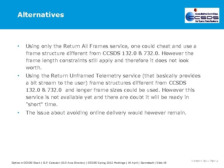 Alternatives • Using only the Return All Frames service, one could cheat and use